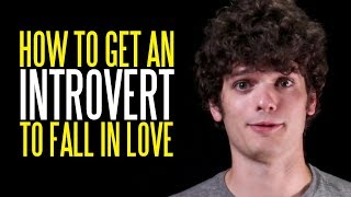 How to Get an Introvert to Fall in Love with You