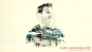Dierks Bentley - How I'm Going Out (Audio)