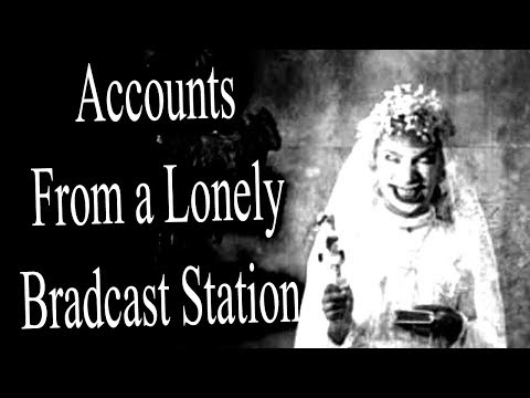 """""""Accounts from a Lonely Broadcast Station"""" (Part 9)   CreepyPasta Storytime"""