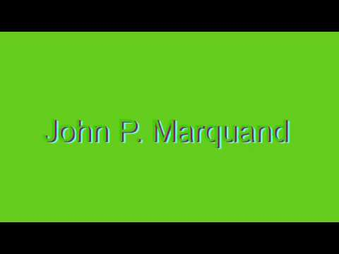 How to Pronounce John P. Marquand