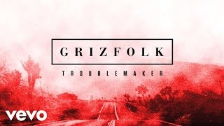 grizfolk troublemaker audio