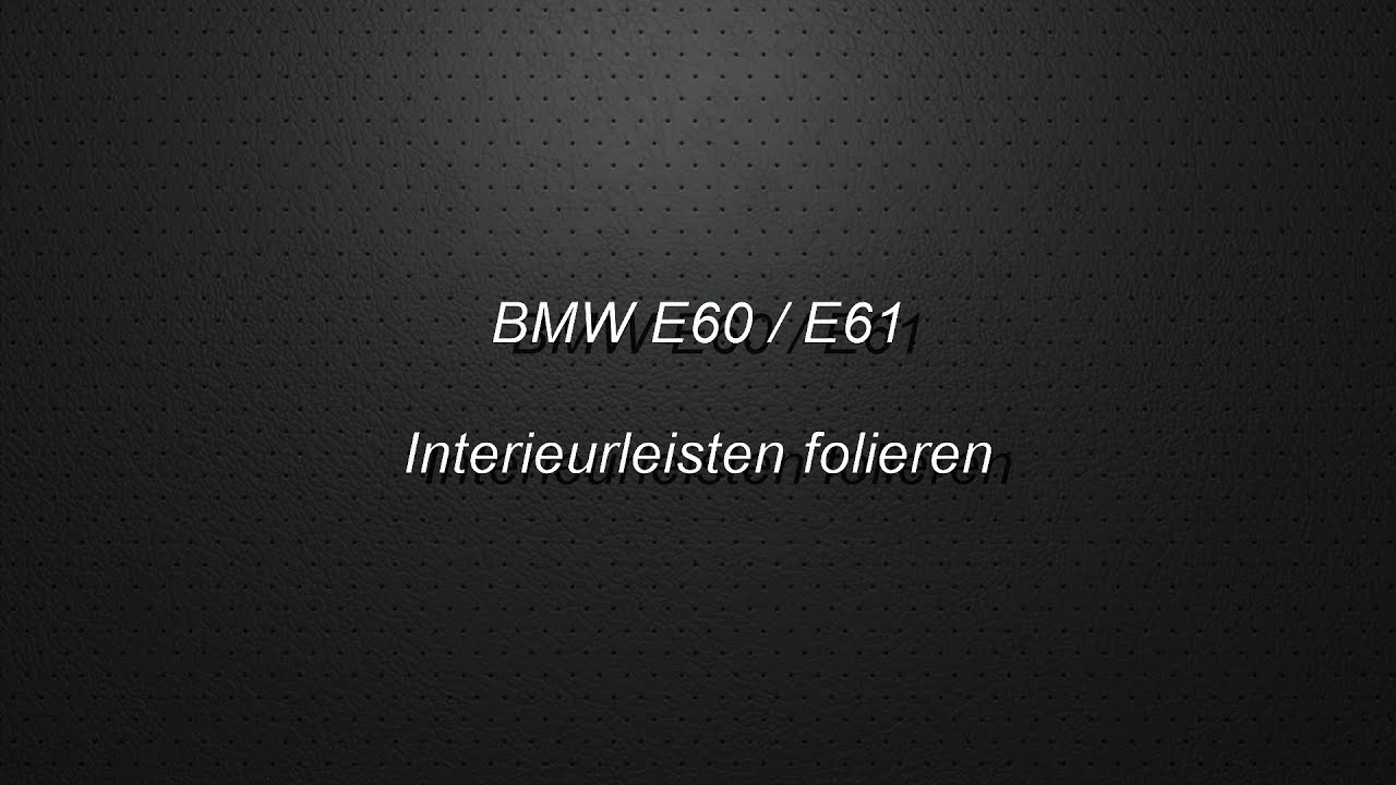 bmw e61 interieurleisten ausbauen folieren einbauen youtube. Black Bedroom Furniture Sets. Home Design Ideas