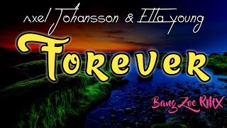 DJ Forever Axel Johansson & Ella Young - Bang Zoe RMX