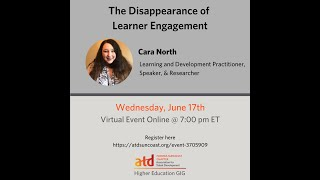 ATD Higher Ed GIG   Cara North   Disappearance of Learner Engagement