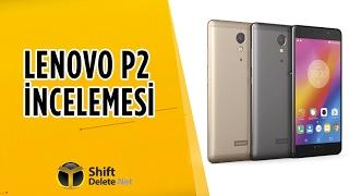Lenovo P2 inceleme - Bataryanın telefonu var!