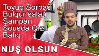 Toyuq Şorbası, Bulqur salatı Şampan Sousda Qızıl Balıq - NUŞ OLSUN /08.11.2017/