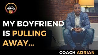 My Boyfriend Is Pulling Away | Here's What You Need To Do