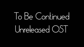 To Be Continued Unreleased OST [k-drama]