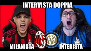INTERVISTA DOPPIA - MILANISTA vs INTERISTA