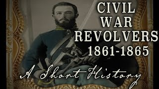 Civil War Revolvers 1861 to 1865 - A short history