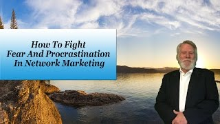 Repeat youtube video How To Fight Fear And Procrastination In Network Marketing