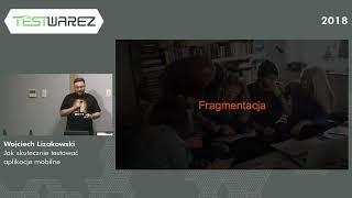 Wojciech Lizakowski - Jak skutecznie testować aplikacje mobilne