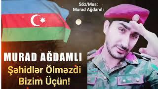 Murad Agdamli - Sehidler Olmezdi Bizim Ucun (Yeni 2021)