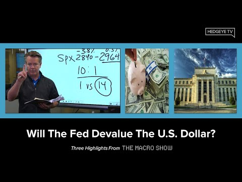 The Macro Show Highlights: Will The Fed Devalue The U.S. Dollar?