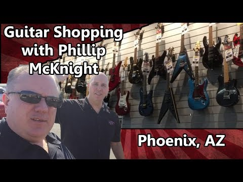 Guitar Shopping with Phillip McKnight - Phoenix Arizona