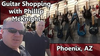 Guitar Shopping with Phillip McKnight - Phoenix Arizona