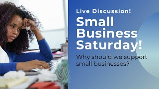 HAPPY SMALL BUSINESS SATURDAY! Quick chat with you all!