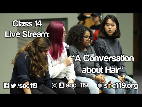 Soc 119 Live Stream - Class #14: A Conversation About Hair
