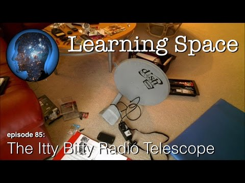 Learning Space - Episode #85 - Itty Bitty Radio Telescope Part 2