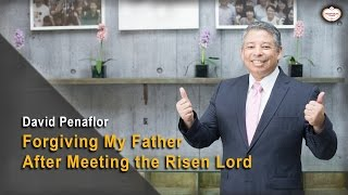 Forgiving My Father After Meeting the Risen Lord : David Penaflor, Hanmaum Church