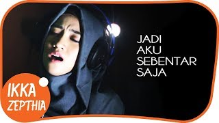 Download lagu JADI AKU SEBENTAR SAJA JUDIKA versi terbaik by ikka Zepthia RE UPLOAD