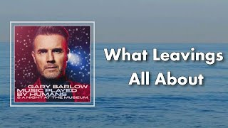 Gary Barlow - What Leavings All About (Lyrics)