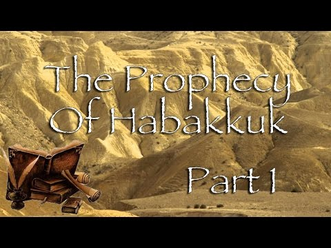 The Prophecy Of Habakkuk - Part 1