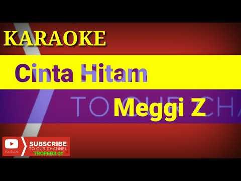Cinta Hitam Karaoke - Meggi Z - Tanpa Vokal
