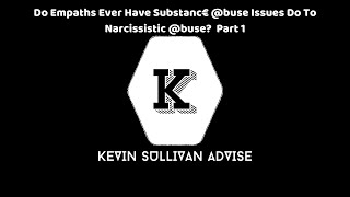 Do Empaths Ever Have Substance @buse Issues Do To Narcissistic @buse?  Part 1