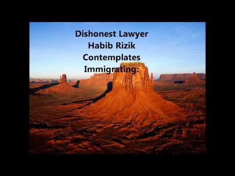 Dishonest Lawyer Habib Rizik Contemplates Immigrating: