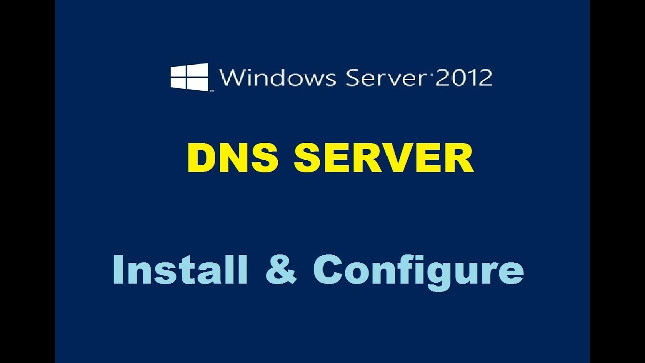 How to Configure DNS Server in Windows Server 2012 Step By Step