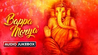Bappa Morya | Ganesh Chaturthi Special | Audio Jukebox