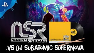 No Straight Roads - .vs DJ Subatomic Supernova | PS4