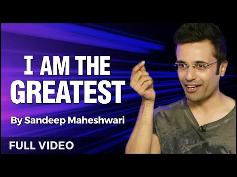 I am the Greatest – Powerful Motivational Speech I By Sandeep Maheshwari I Full Video I Hindi
