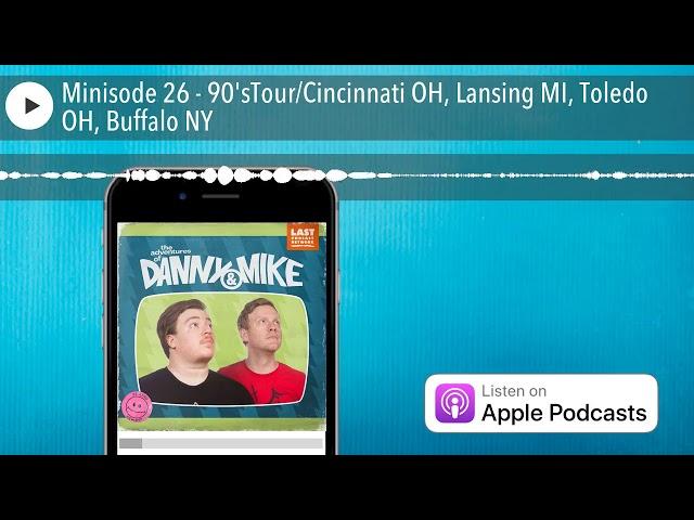 Minisode 26 - 90'sTour/Cincinnati OH, Lansing MI, Toledo OH, Buffalo NY