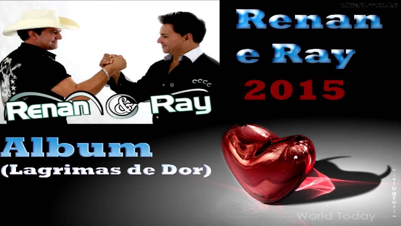 Cd Renan E Ray Lagrimas De Dor 2015 Youtube