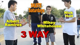 Nick Holt vs Mikey Whitehouse vs Albert Ramirez SKATE Saturdays