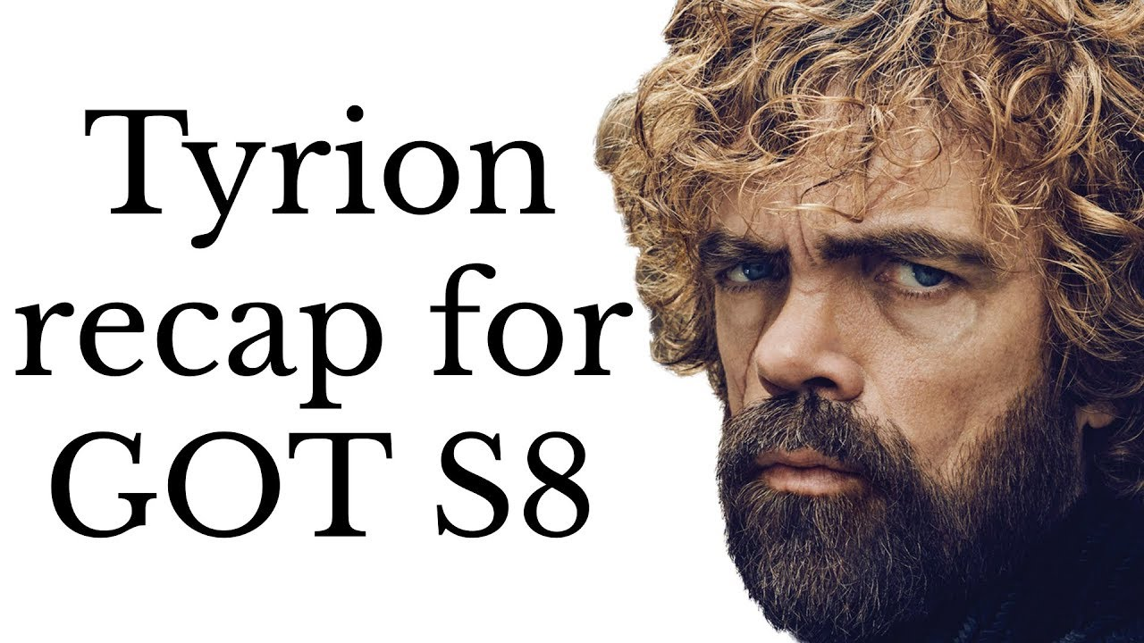 Tyrion Lannister Recap For Game Of Thrones Season 8 Seasons 1 7