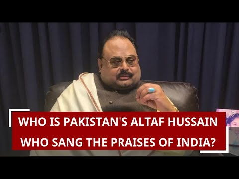 Who is Pakistan's Altaf Hussain who sang the praises of India?