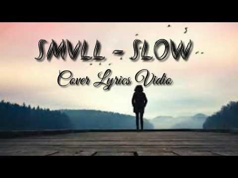 SMVLL - Slow Cover ( Full Lyrics Vidio )