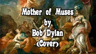 Mother of Muses by Bob Dylan (Cover)