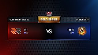 RR vs OOPS Match 9 WGL EU Season ll 2015-2016. Gold Series Week 7