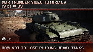 How not to lose playing Heavy Tanks - War Thunder Video Tutorials