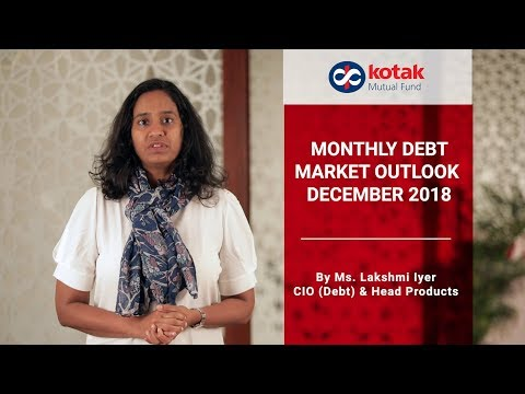 Monthly Debt Market Outlook – December 2018 by Ms.Lakshmi Iyer, CIO (Debt) & Head Products