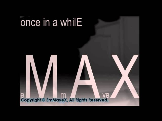 EmMayeX - Once In A While(demo) Copyright ©EmMayeX, All Rights Reserved.