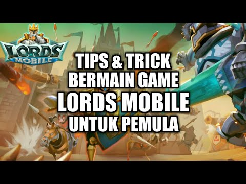 Tips & Trick Bermain Game LORDS MOBILE Untuk Pemula