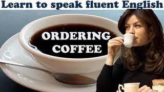 Ordering Coffee - Learn to speak fluent English at a cafe