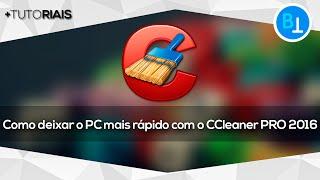 Como deixar o PC mais rápido com o CCleaner PRO 2016
