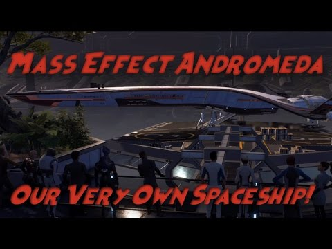 Mass Effect Andromeda Part 4 | Our Very Own Spaceship!