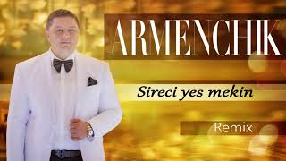 "ARMENCHIK "" Sireci Yes Mekin"" REMIX NEW"
